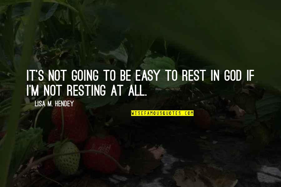 If It's Not Easy Quotes By Lisa M. Hendey: it's not going to be easy to rest