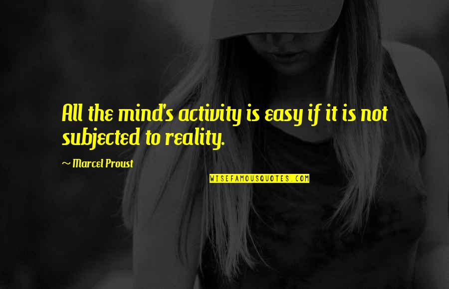 If It's Not Easy Quotes By Marcel Proust: All the mind's activity is easy if it