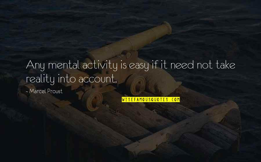 If It's Not Easy Quotes By Marcel Proust: Any mental activity is easy if it need