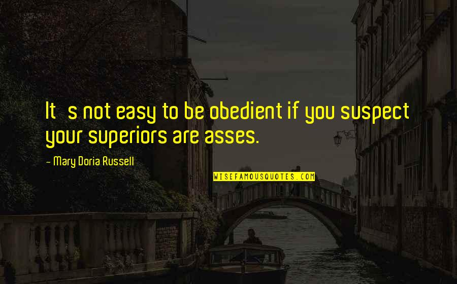 If It's Not Easy Quotes By Mary Doria Russell: It's not easy to be obedient if you