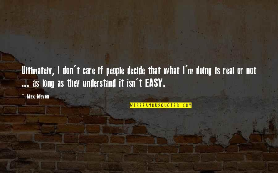 If It's Not Easy Quotes By Max Maven: Ultimately, I don't care if people decide that