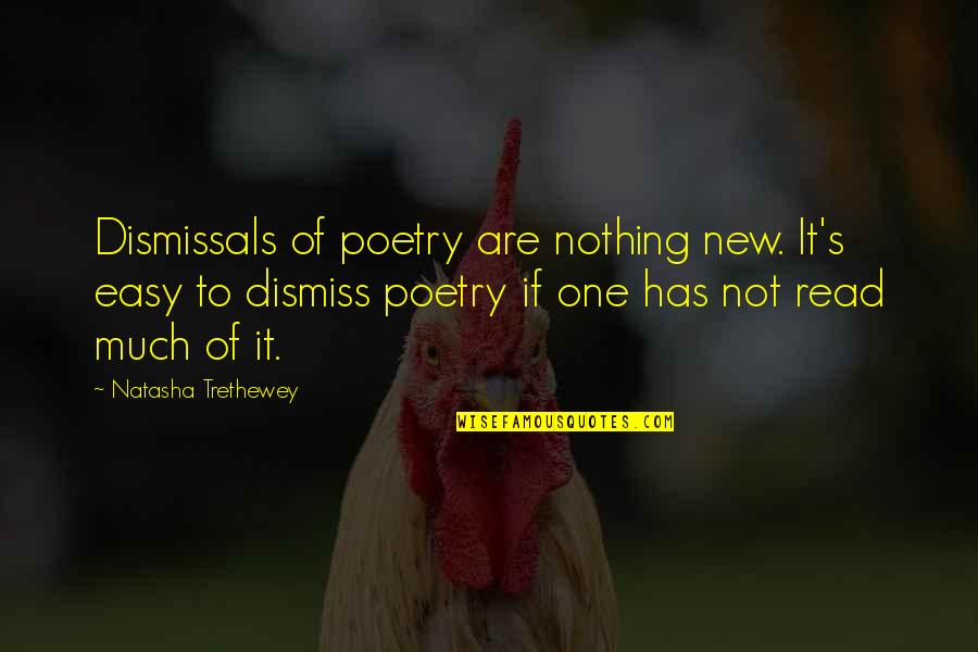 If It's Not Easy Quotes By Natasha Trethewey: Dismissals of poetry are nothing new. It's easy