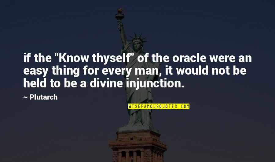 "If It's Not Easy Quotes By Plutarch: if the ""Know thyself"" of the oracle were"