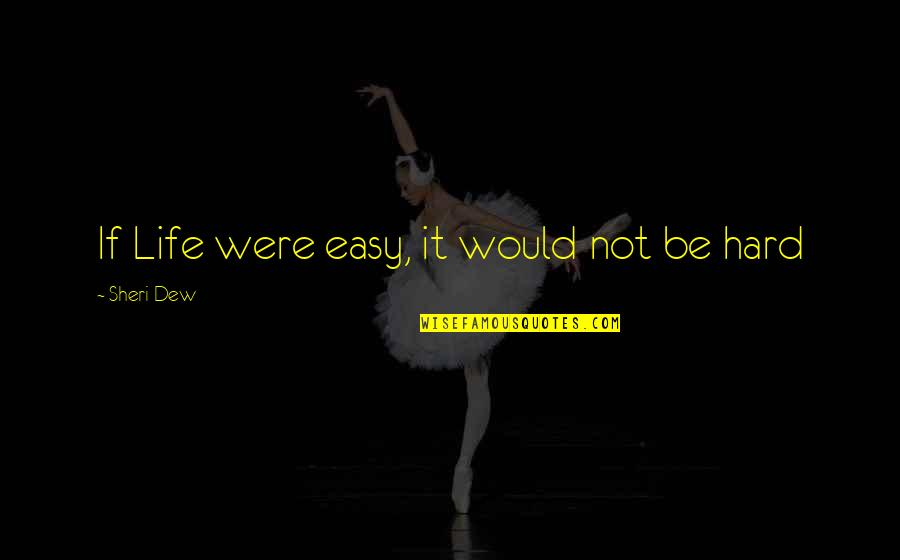 If It's Not Easy Quotes By Sheri Dew: If Life were easy, it would not be