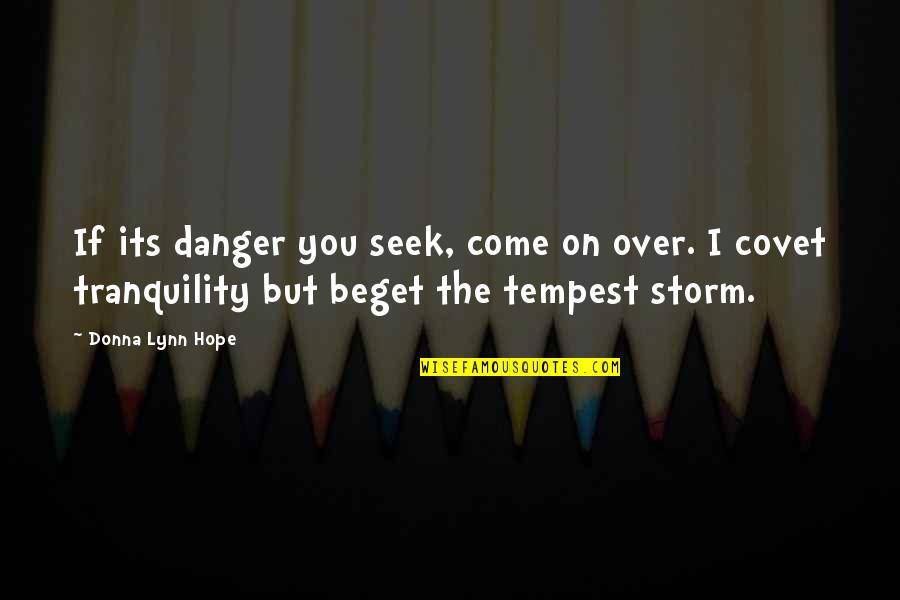 If Its Over Quotes By Donna Lynn Hope: If its danger you seek, come on over.