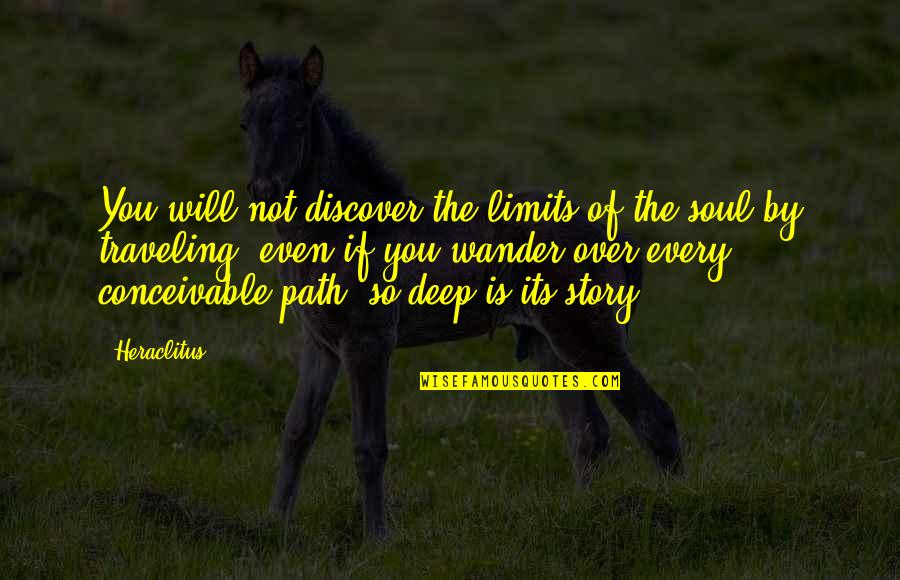If Its Over Quotes By Heraclitus: You will not discover the limits of the