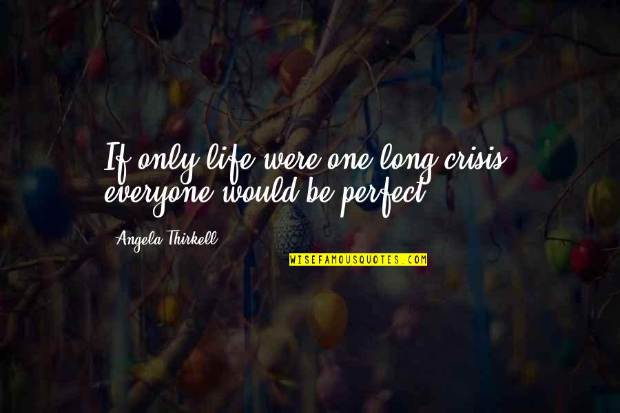 If Life Were Perfect Quotes By Angela Thirkell: If only life were one long crisis, everyone