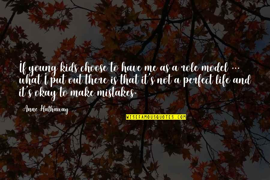 If Life Were Perfect Quotes By Anne Hathaway: If young kids choose to have me as