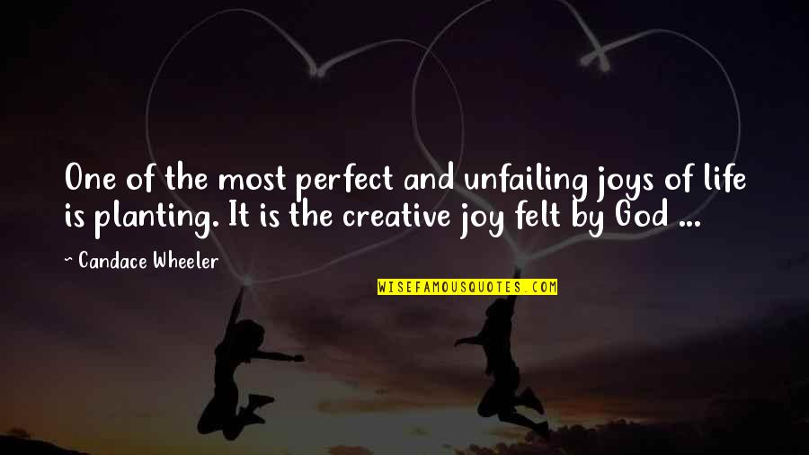 If Life Were Perfect Quotes By Candace Wheeler: One of the most perfect and unfailing joys