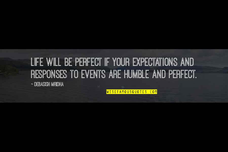 If Life Were Perfect Quotes By Debasish Mridha: Life will be perfect if your expectations and