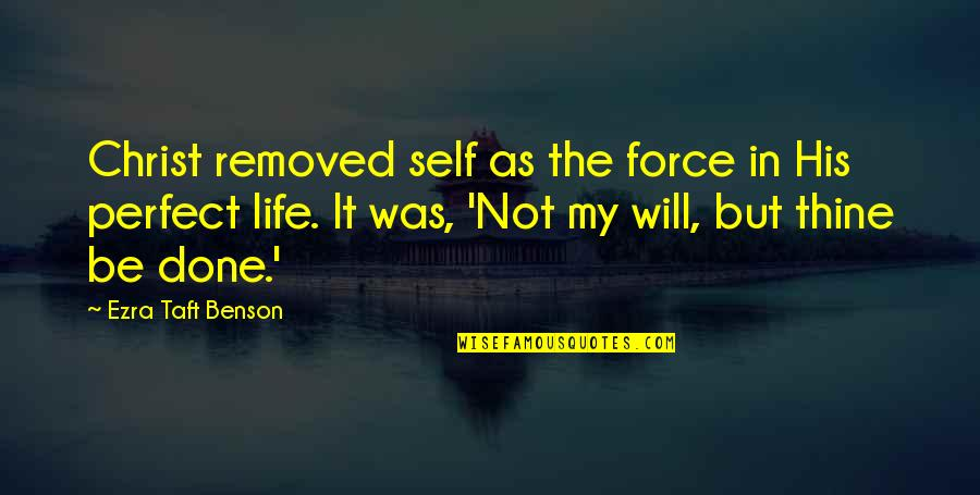 If Life Were Perfect Quotes By Ezra Taft Benson: Christ removed self as the force in His