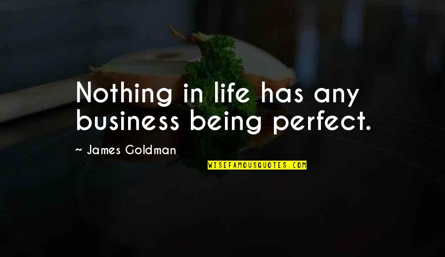 If Life Were Perfect Quotes By James Goldman: Nothing in life has any business being perfect.