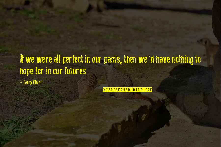 If Life Were Perfect Quotes By Jenny Oliver: If we were all perfect in our pasts,
