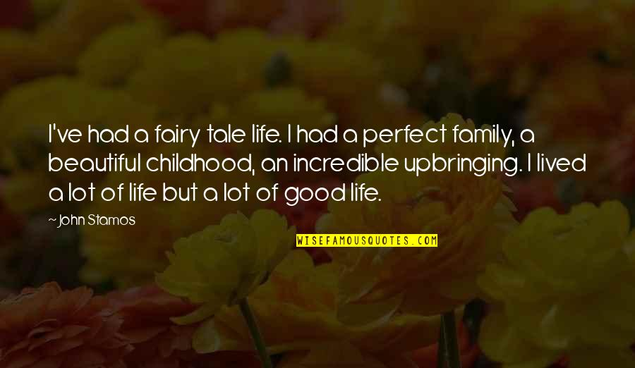 If Life Were Perfect Quotes By John Stamos: I've had a fairy tale life. I had