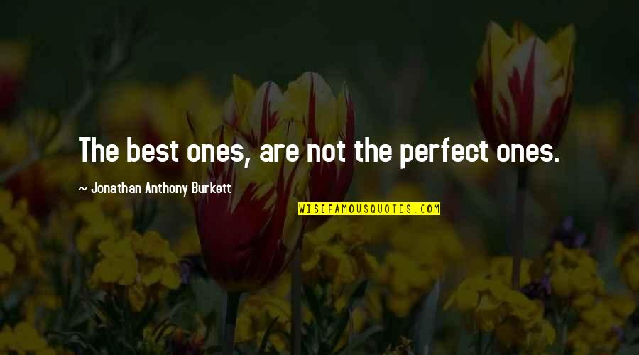 If Life Were Perfect Quotes By Jonathan Anthony Burkett: The best ones, are not the perfect ones.