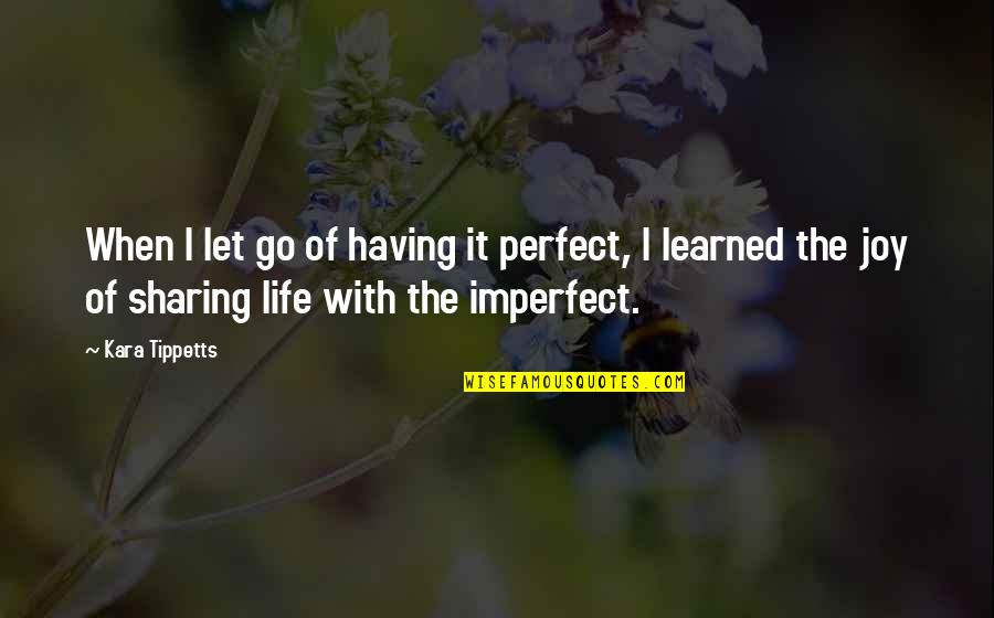 If Life Were Perfect Quotes By Kara Tippetts: When I let go of having it perfect,
