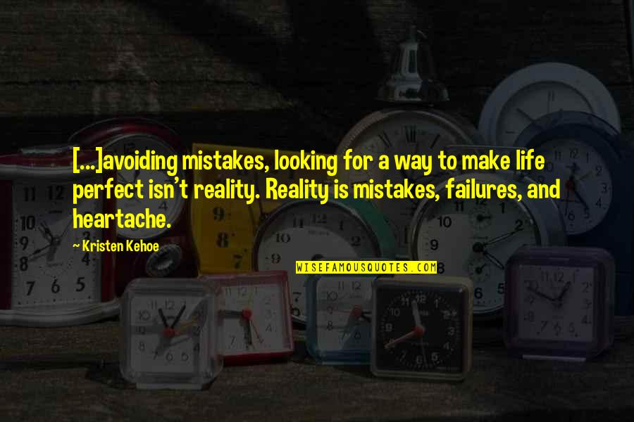 If Life Were Perfect Quotes By Kristen Kehoe: [...]avoiding mistakes, looking for a way to make