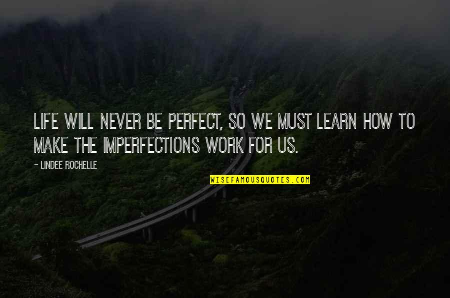 If Life Were Perfect Quotes By LinDee Rochelle: Life will never be perfect, so we must