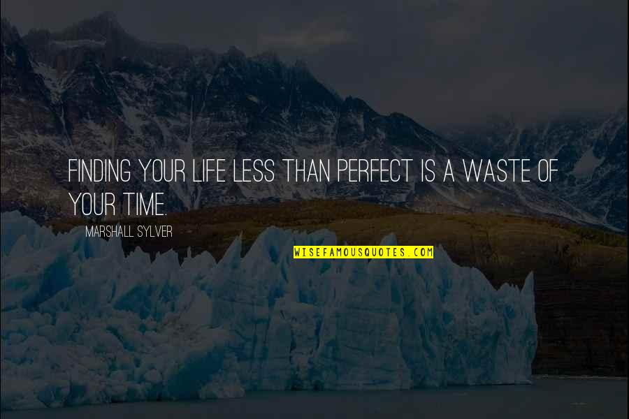 If Life Were Perfect Quotes By Marshall Sylver: Finding your life less than perfect is a