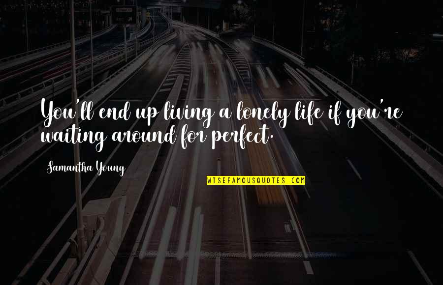If Life Were Perfect Quotes By Samantha Young: You'll end up living a lonely life if
