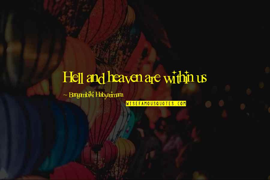 If Loving You Is A Crime Quotes By Bangambiki Habyarimana: Hell and heaven are within us