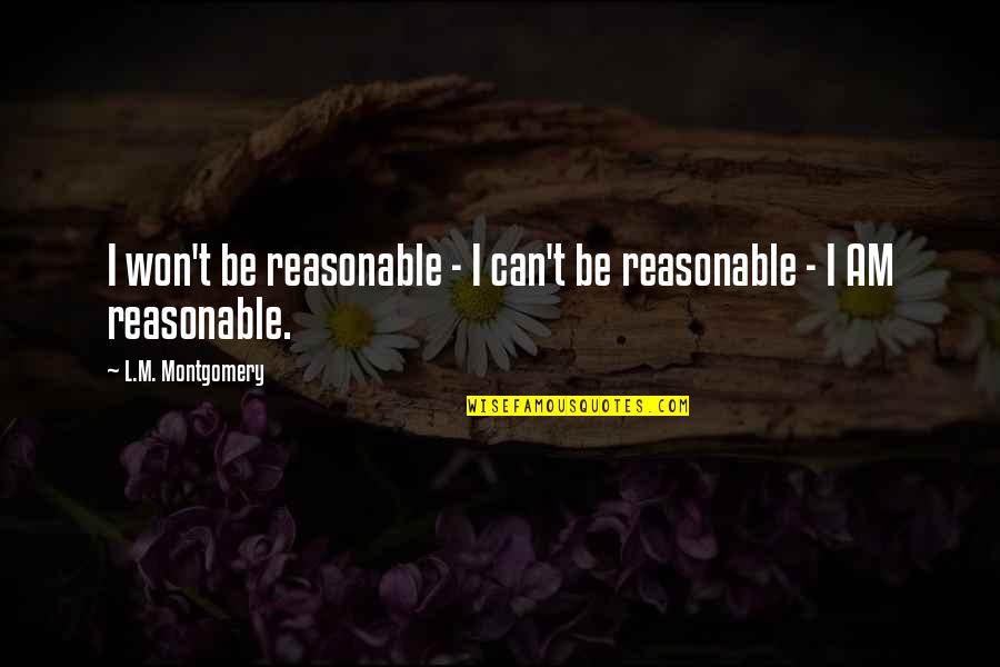 If Loving You Is A Crime Quotes By L.M. Montgomery: I won't be reasonable - I can't be