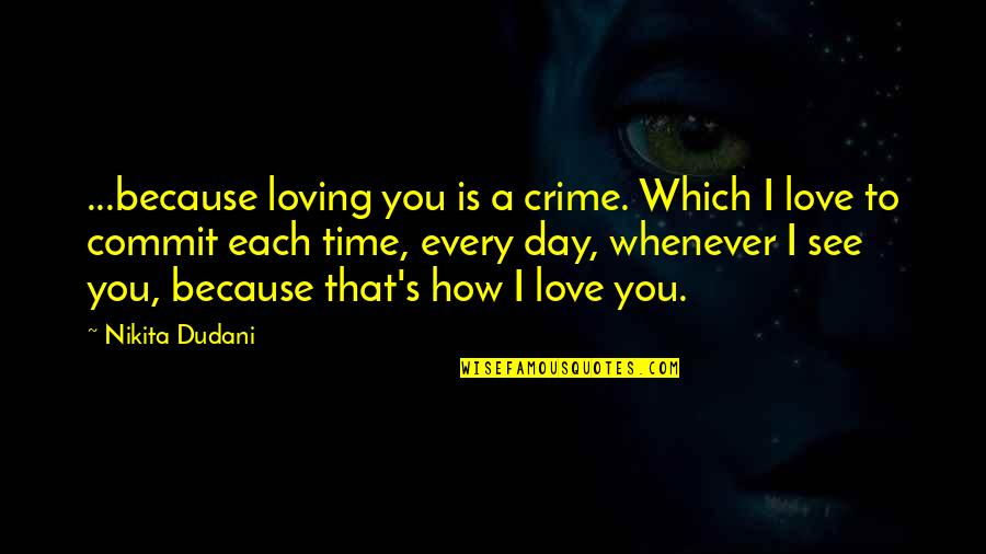 If Loving You Is A Crime Quotes By Nikita Dudani: ...because loving you is a crime. Which I