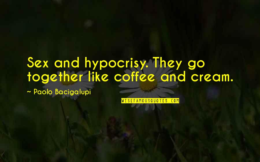 If Loving You Is A Crime Quotes By Paolo Bacigalupi: Sex and hypocrisy. They go together like coffee