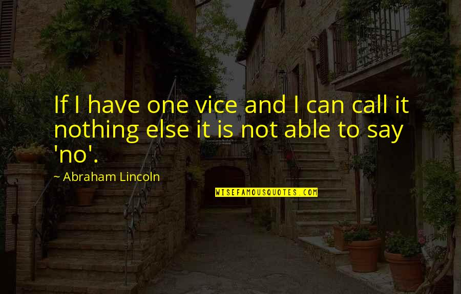 If Nothing Else Quotes By Abraham Lincoln: If I have one vice and I can