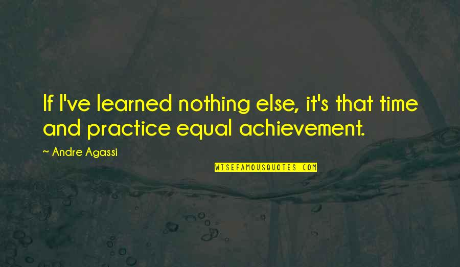 If Nothing Else Quotes By Andre Agassi: If I've learned nothing else, it's that time