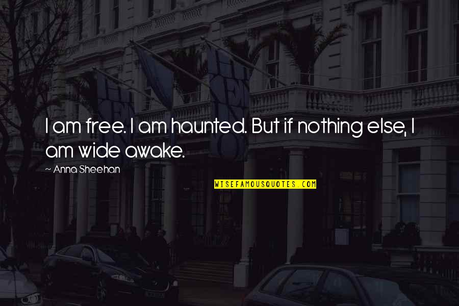 If Nothing Else Quotes By Anna Sheehan: I am free. I am haunted. But if