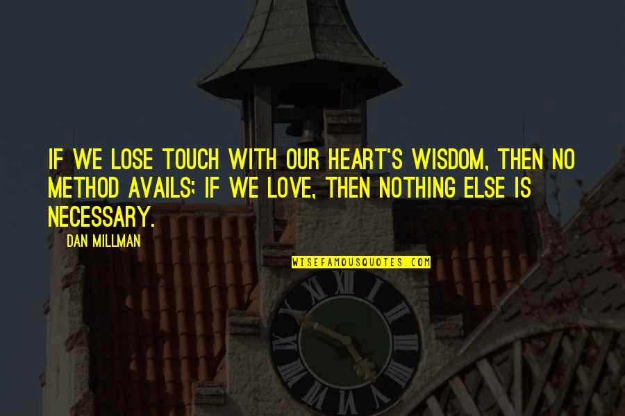 If Nothing Else Quotes By Dan Millman: If we lose touch with our heart's wisdom,