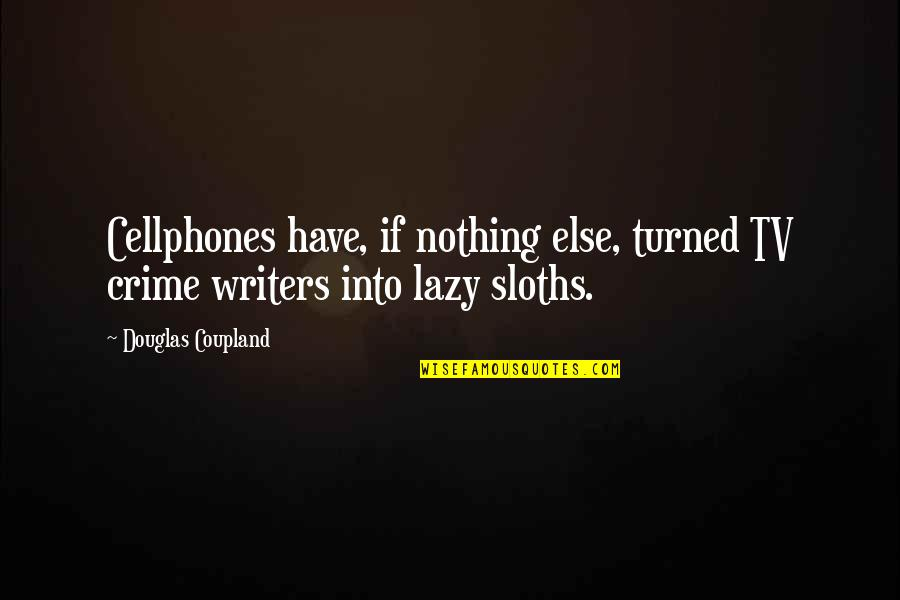 If Nothing Else Quotes By Douglas Coupland: Cellphones have, if nothing else, turned TV crime