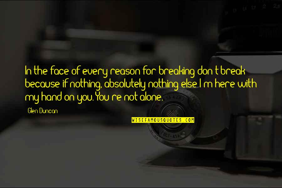 If Nothing Else Quotes By Glen Duncan: In the face of every reason for breaking