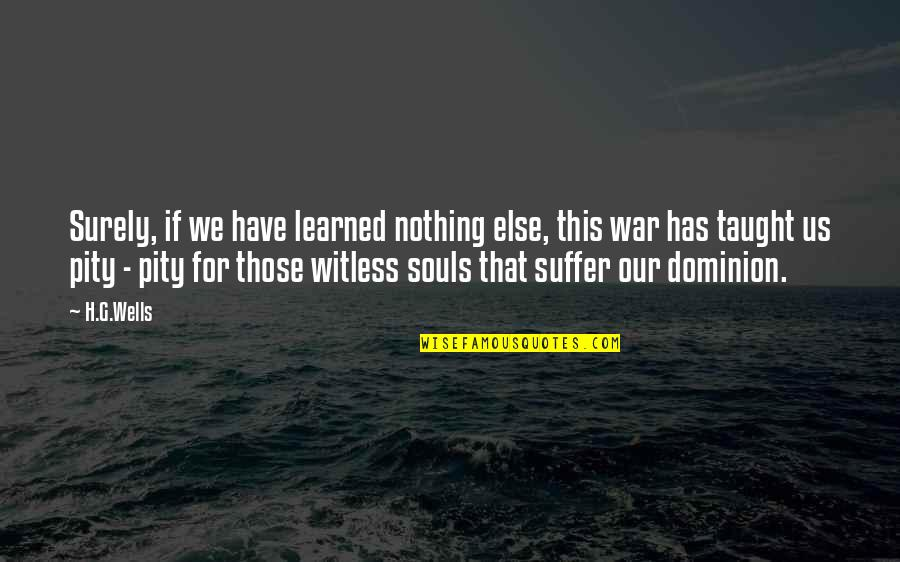 If Nothing Else Quotes By H.G.Wells: Surely, if we have learned nothing else, this