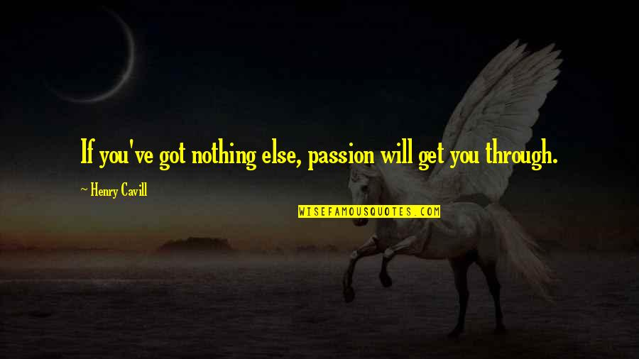 If Nothing Else Quotes By Henry Cavill: If you've got nothing else, passion will get