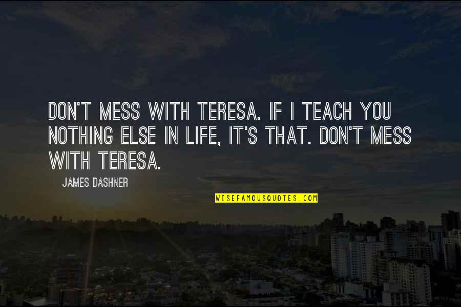 If Nothing Else Quotes By James Dashner: Don't mess with Teresa. If I teach you