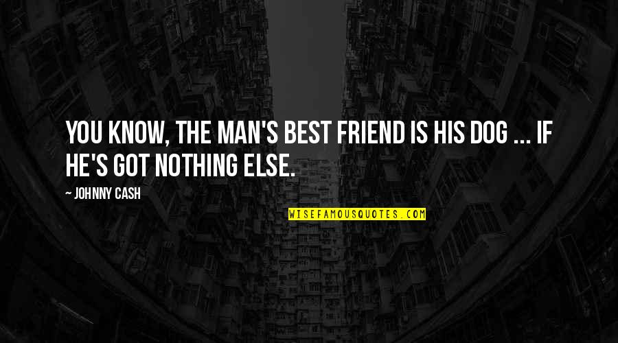 If Nothing Else Quotes By Johnny Cash: You know, the man's best friend is his