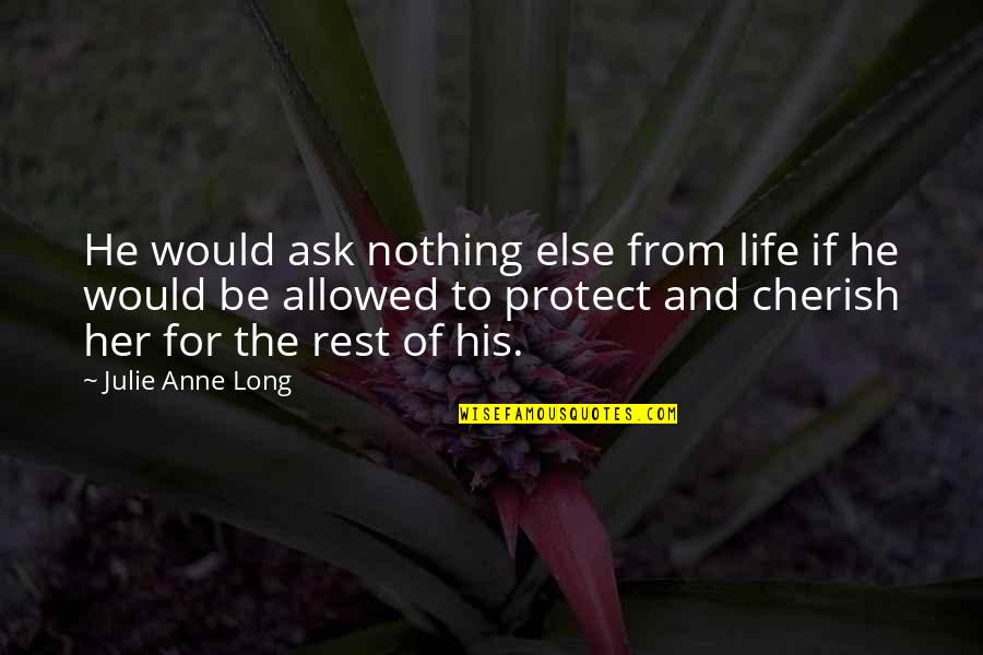 If Nothing Else Quotes By Julie Anne Long: He would ask nothing else from life if