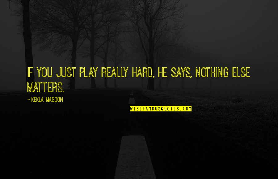 If Nothing Else Quotes By Kekla Magoon: If you just play really hard, he says,