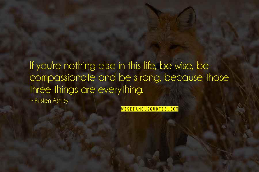 If Nothing Else Quotes By Kristen Ashley: If you're nothing else in this life, be