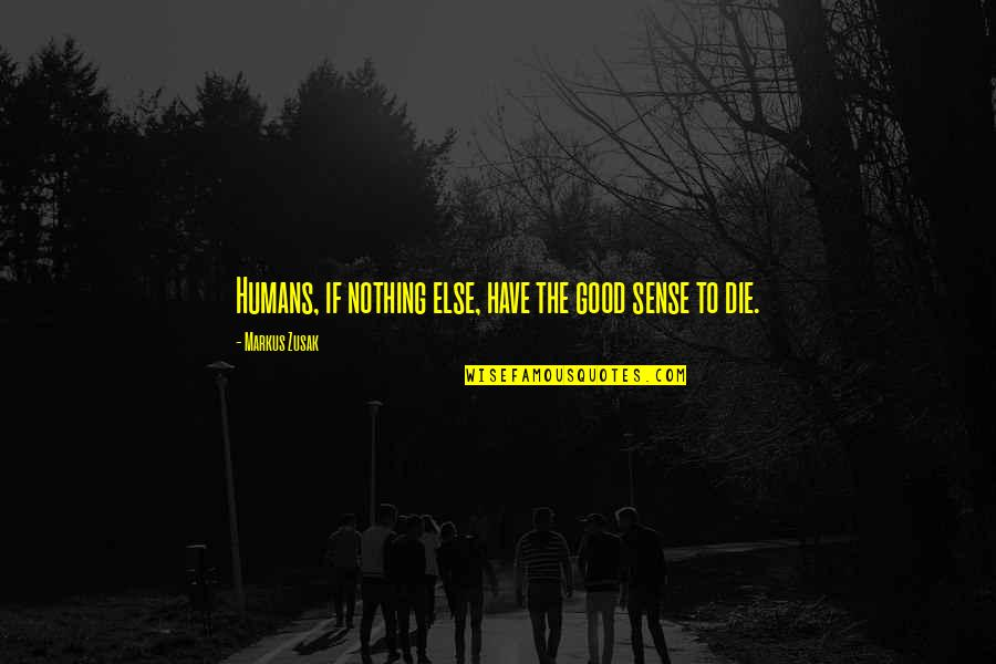 If Nothing Else Quotes By Markus Zusak: Humans, if nothing else, have the good sense