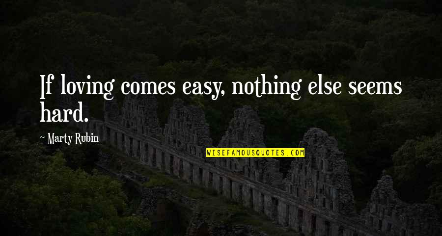 If Nothing Else Quotes By Marty Rubin: If loving comes easy, nothing else seems hard.