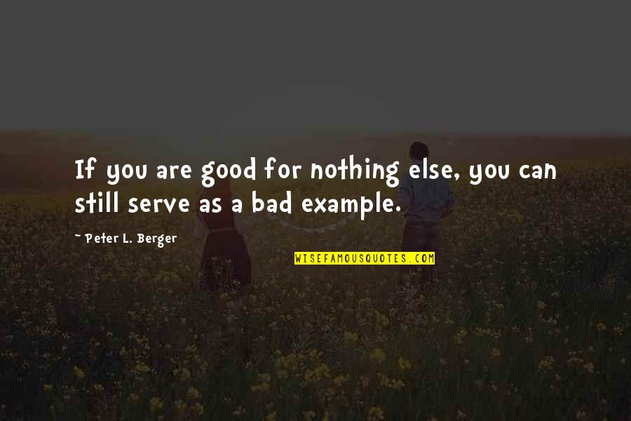 If Nothing Else Quotes By Peter L. Berger: If you are good for nothing else, you