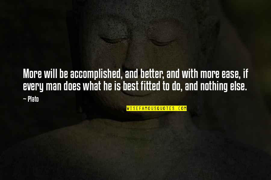 If Nothing Else Quotes By Plato: More will be accomplished, and better, and with