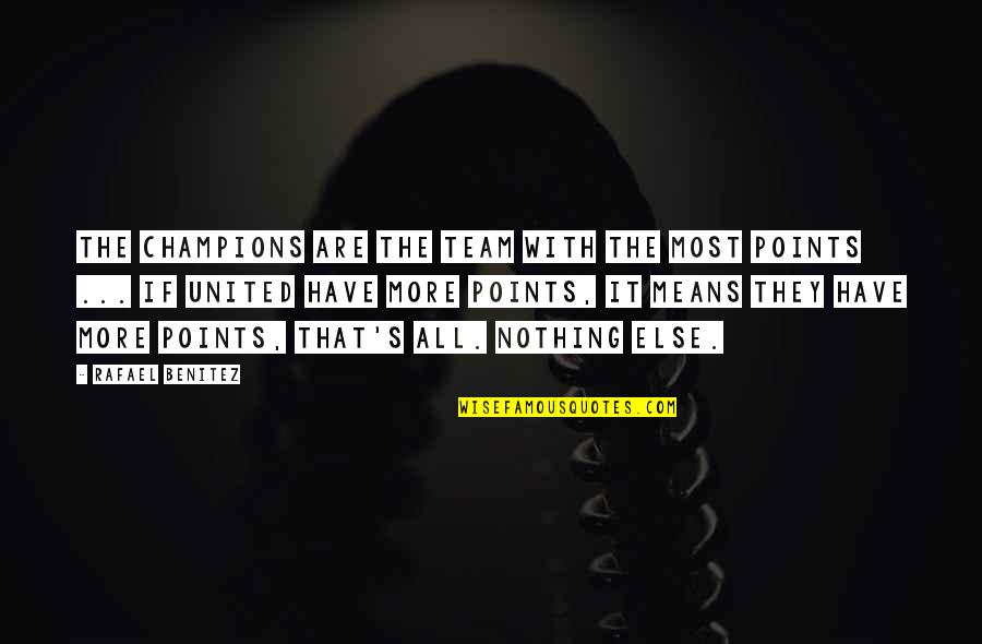 If Nothing Else Quotes By Rafael Benitez: The champions are the team with the most
