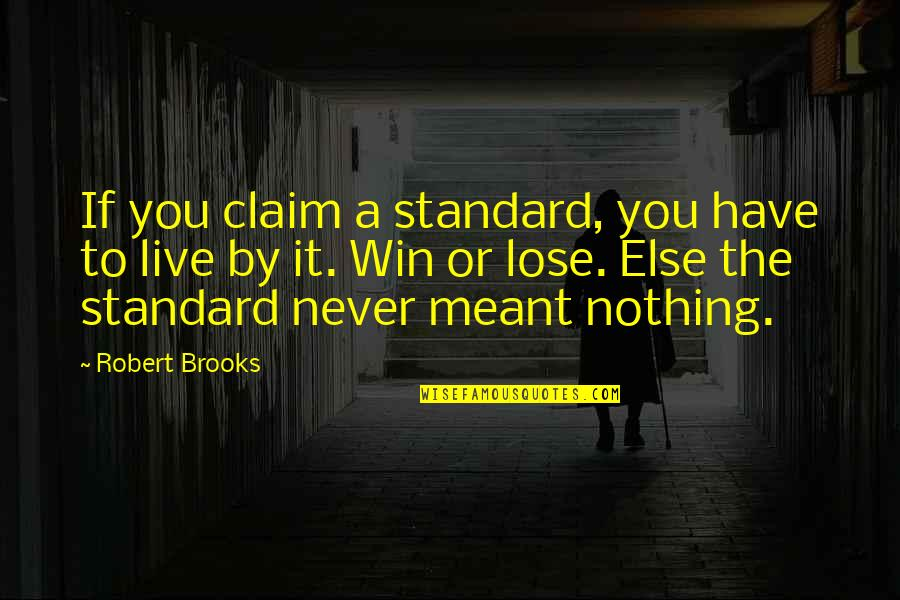 If Nothing Else Quotes By Robert Brooks: If you claim a standard, you have to