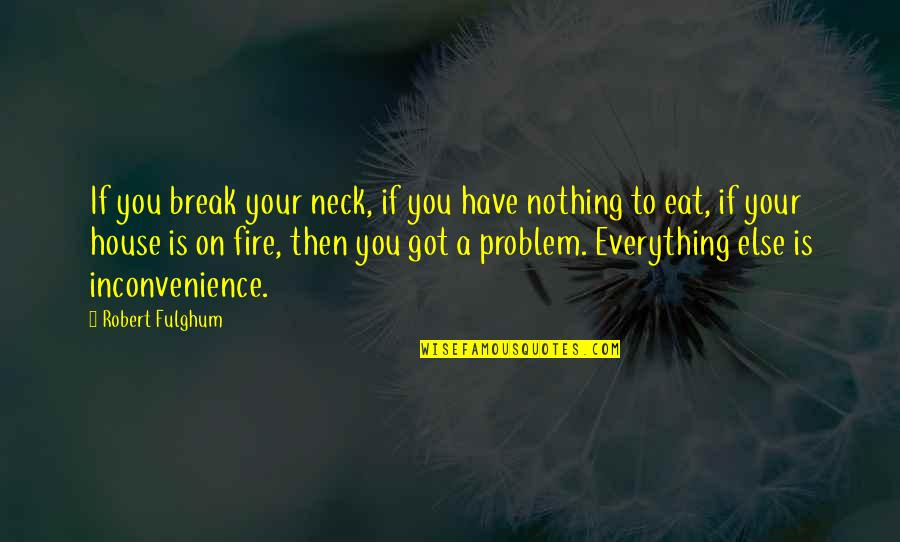 If Nothing Else Quotes By Robert Fulghum: If you break your neck, if you have