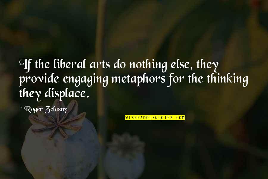 If Nothing Else Quotes By Roger Zelazny: If the liberal arts do nothing else, they