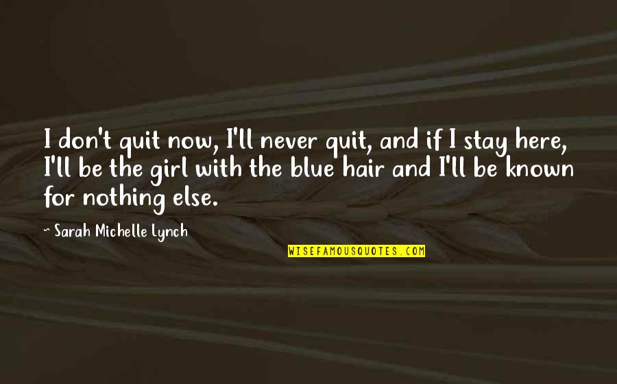 If Nothing Else Quotes By Sarah Michelle Lynch: I don't quit now, I'll never quit, and